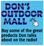 Visit Don's Outdoor Mall to get some of the great products he talks about on the radio.